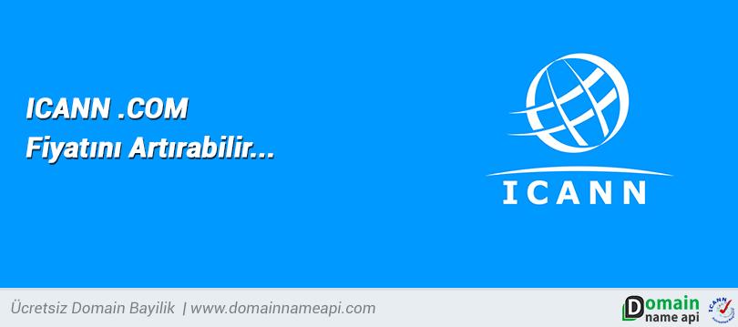 ICANN .COM Fiyatını Arttırabilir