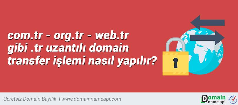 com.tr - org.tr gibi .tr uzantılı domain transfer işlemi nasıl yapılır?